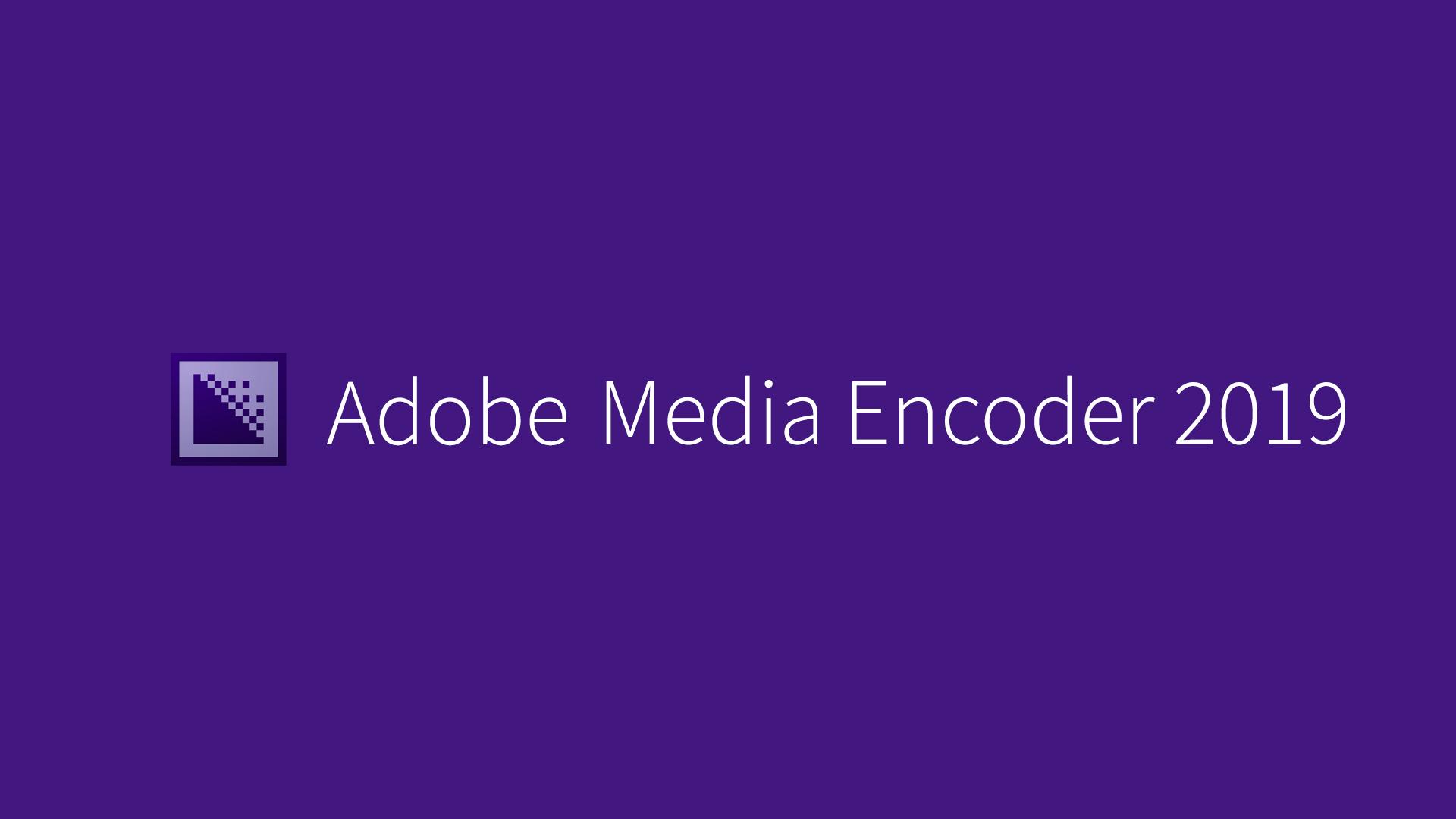 Adobe Media Encoder 2019 Free Download