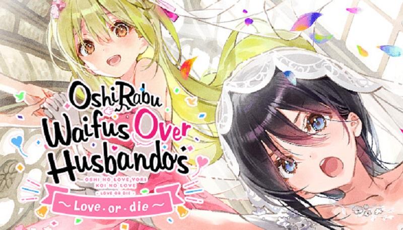 OshiRabu Waifus Over Husbandos ~Love・or・die~ Free Download